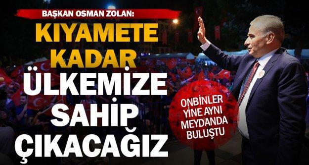 Başkan Zolan: 'Kıyamete kadar ülkemize sahip çıkacağız '