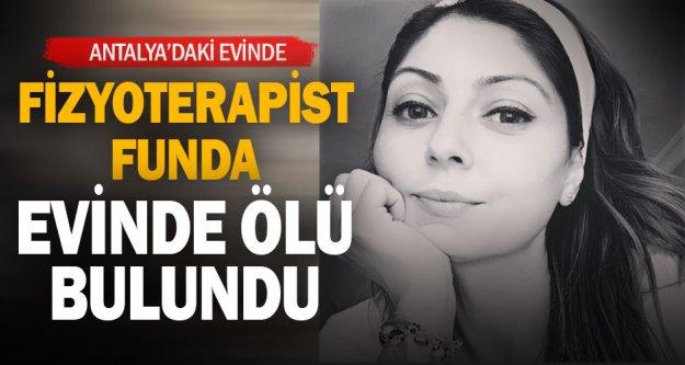 Fizyoterapist Funda, evinde ölü bulundu