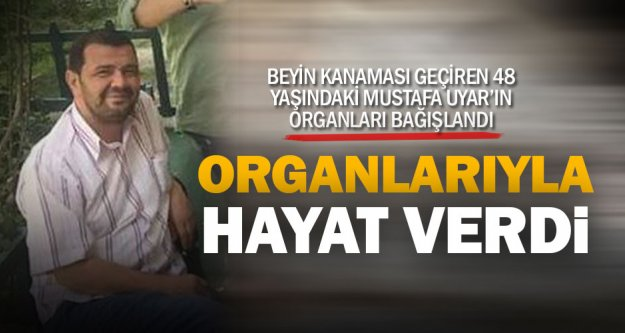 Beyin kanaması sonucu ölen Mustafa Uyar, organlarıyla 3 kişiye hayat verdi