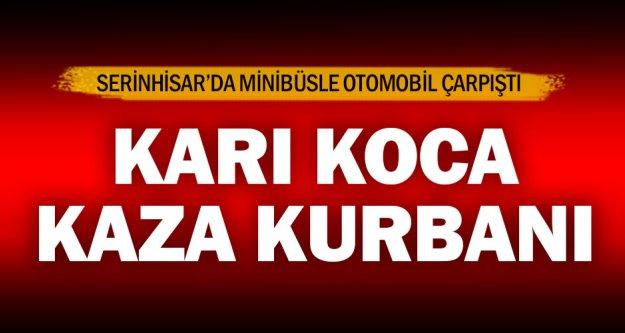 Serinhisar'daki kazada, karı koca öldü