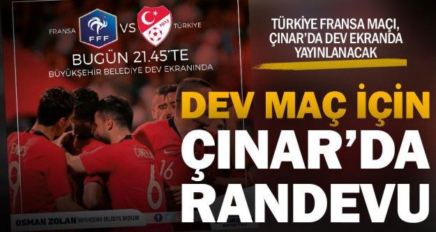 Türkiye-Fransa maçı, Çınar'da dev ekranda yayınlanacak