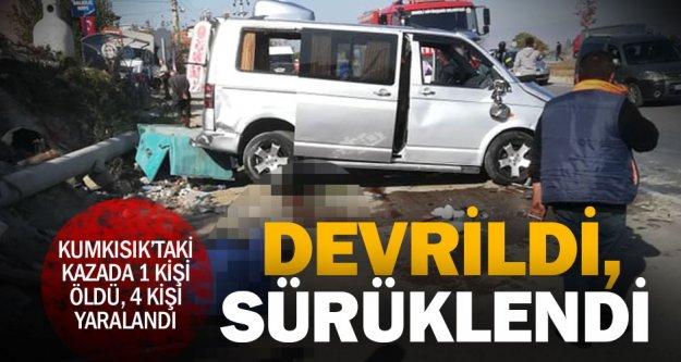Kumkısık'ta minibüs devrilip sürüklendi: 1 kişi öldü, 4 kişi yaralandı