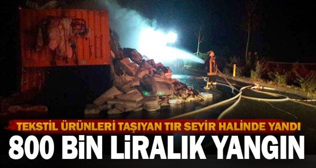 Tekstil ürünleri taşıyan tırda yangın: Zarar 800 bin lira