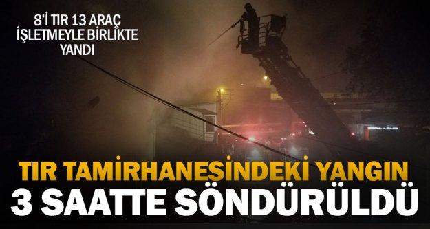 Tır tamirhanesindeki yangın 3 saatte söndürüldü