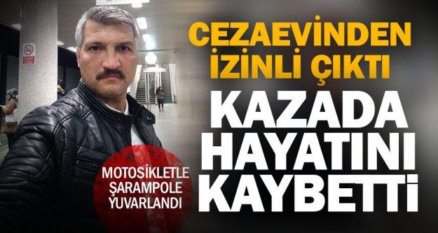 Cezaevinden izinli çıktı, motosiklet kazasında öldü