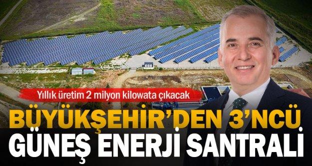 Büyükşehir üçüncü güneş enerji santralini kuruyor