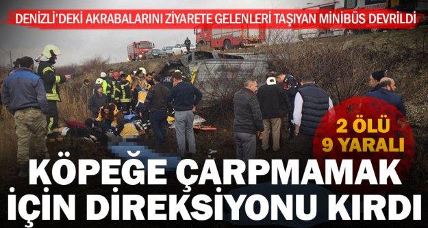 Denizli'ye akraba ziyaretine gelenleri taşıyan minibüs devrildi: 2 ölü, 9 yaralı