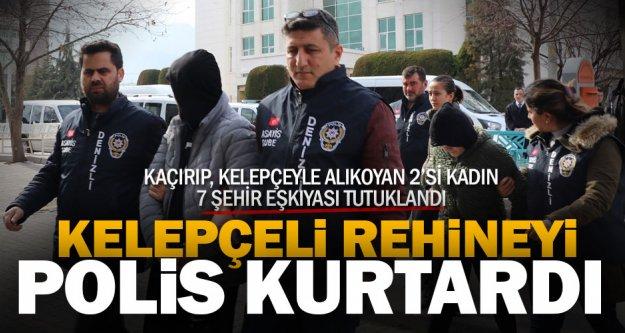 İnsan kaçırıp rehin alan organize suç örgütü operasyonunda 7 kişi tutuklandı