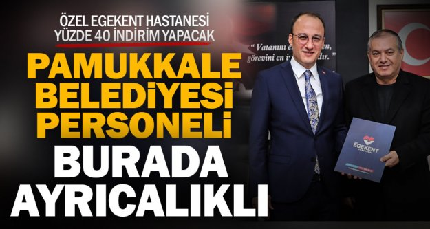 Özel Egekent Hastanesi'nden Pamukkale Belediyesi personeline özel indirim