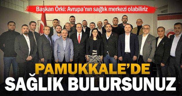 Pamukkale Belediye Başkanı Örki: Avrupa'nın sağlık merkezi olabiliriz