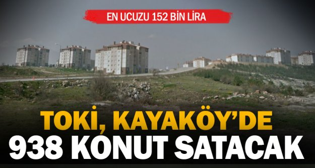 TOKİ Kayaköy'de 938 konutu satışa çıkardı