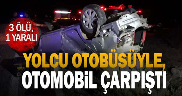 Tavas'ta yolcu otobüsüyle otomobil çarpıştı: 3 ölü, 1 yaralı