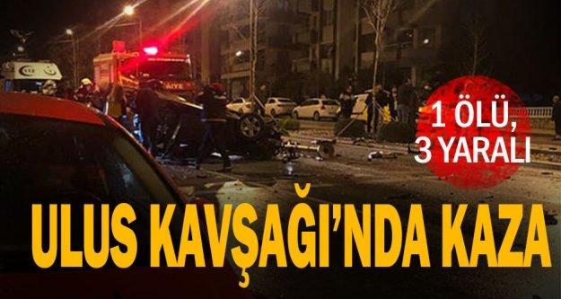 Ulus Kavşağı'nda kaza: 1 ölü 3 yaralı