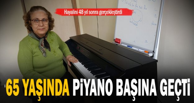 65 yaşında piyano hayalinigerçekleştirdi