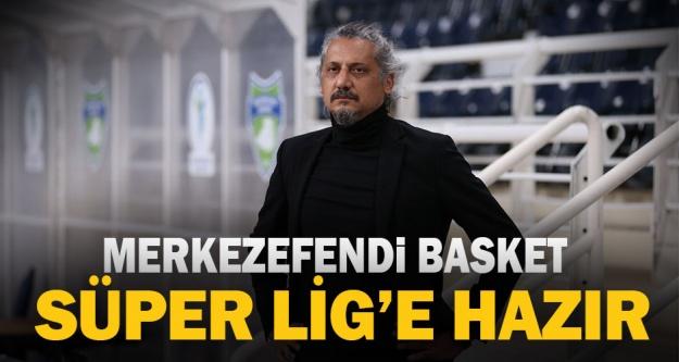 Merkezefendi Basket Süper Lig'e hazır