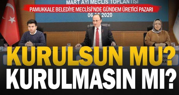 Pamukkale Belediye Meclisi'nde 'üretici pazarı kurulsun, kurulmasın' tartışması