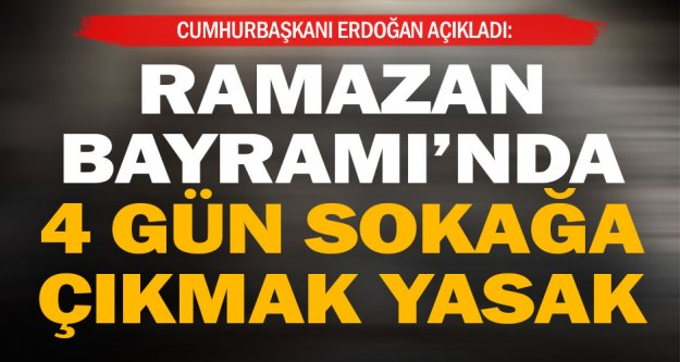 Cumhurbaşkanı Erdoğan açıkladı: Ramazan Bayramı'nda sokağa çıkma yasağı var