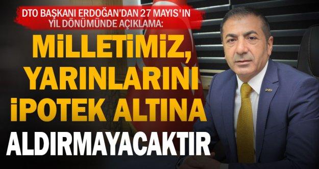 DTO Başkanı Erdoğan'dan 27 Mayıs darbesi açıklaması: Milletimiz, yarınlarını ipotek altına aldırmayacaktır