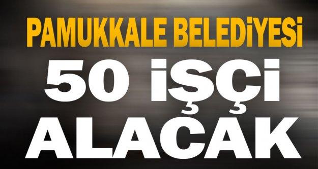 Pamukkale Belediyesi 50 işçi alacak