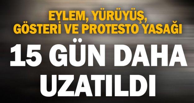 Eylem, yürüyüş, gösteri ve protesto yasağı 15 gün daha uzatıldı