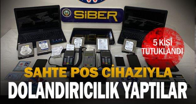 Sahte pos cihazıyla dolandırıcılık operasyonunda 5 kişi tutuklandı