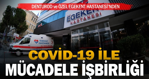 DENTUROD Ve Özel Egekent Hastanesi Covid 19 İle Mücadele Kapsamında İşbirliği Yaptı