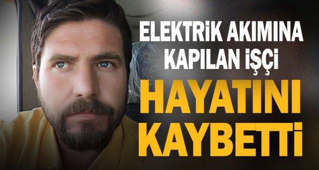 Elektrik akımına kapılan işçi öldü