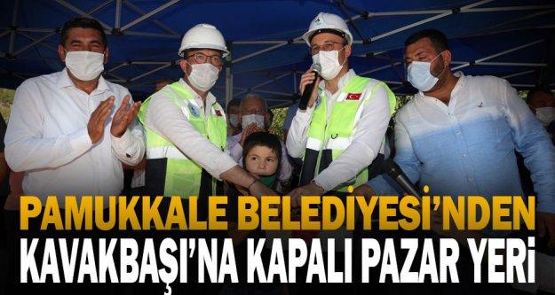 Pamukkale Belediyesi'nden Kavakbaşı'na kapalı pazar yeri