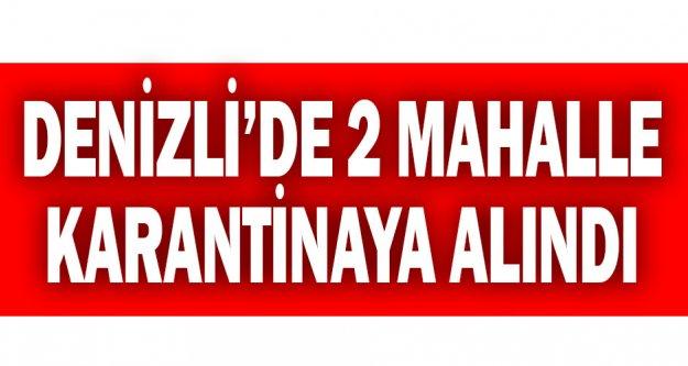 Denizli'de iki mahalle karantinaya alındı