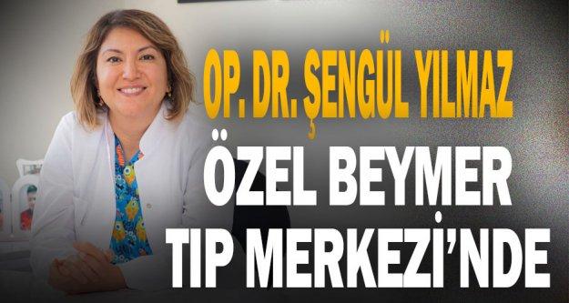 Op. Dr. Şengül Yılmaz, Özel Beymer Tıp Merkezi'nde
