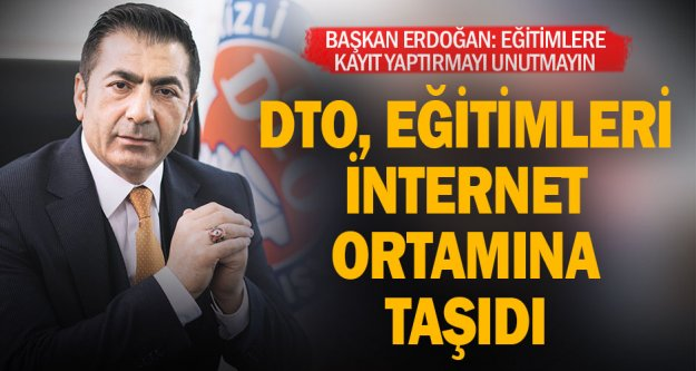 DTO, eğitimleri internet ortamına taşıdı