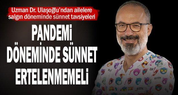 Uzman Dr. Ulaşoğlu'ndan ailelere salgın döneminde sünnet tavsiyeleri