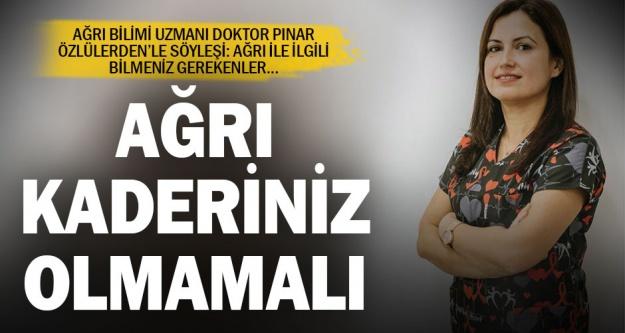 Ağrı Uzmanı Dr. Pınar Özlülerden: Ağrı kaderiniz olmamalı