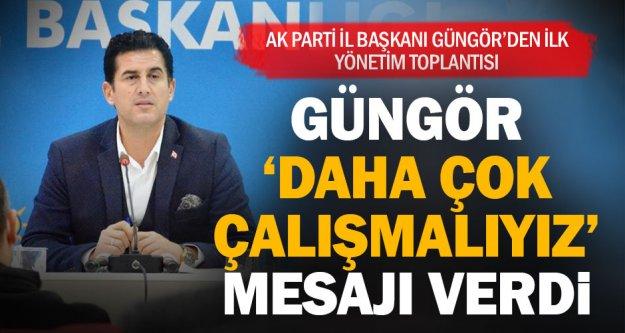 Ak Parti İl Başkanı Güngör'den ilk toplantı