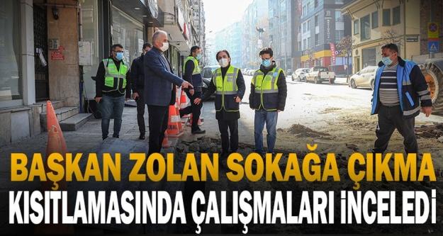 Başkan Zolan sokağa çıkma kısıtlamasında çalışmaları inceledi