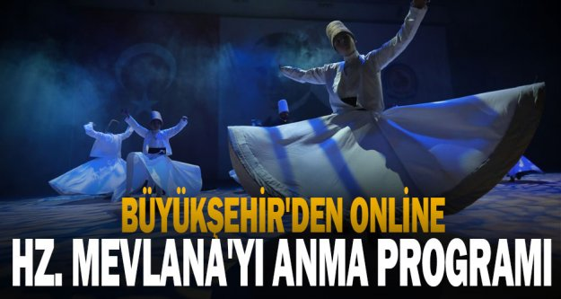 Büyükşehir'den online Hz. Mevlana'yı anma programı