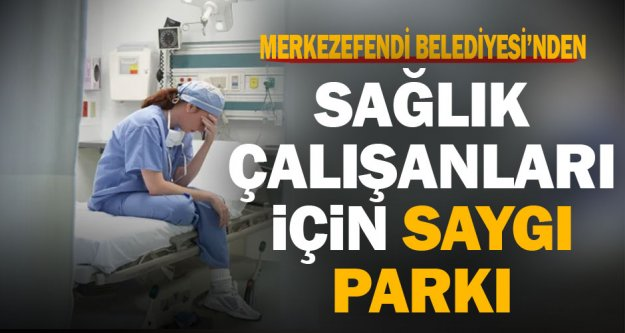 Merkezefendi Belediyesi'nden sağlık çalışanları için Saygı Parkı'