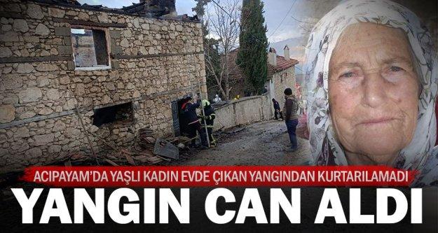 Acıpayam'da evde çıkan yangında yaşlı kadın hayatını kaybetti