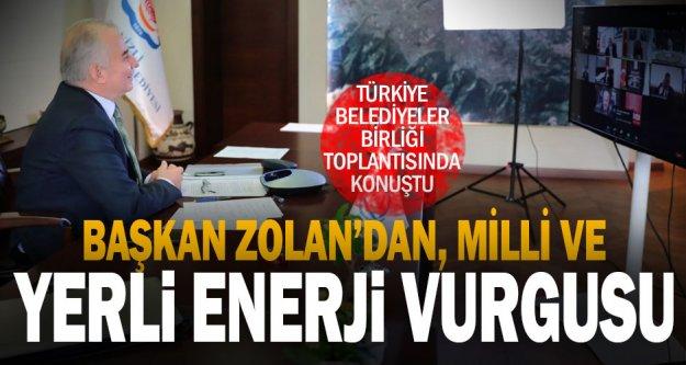 Başkan Zolan: 'Türkiye yerli ve milli enerjide çok yol kat etti'