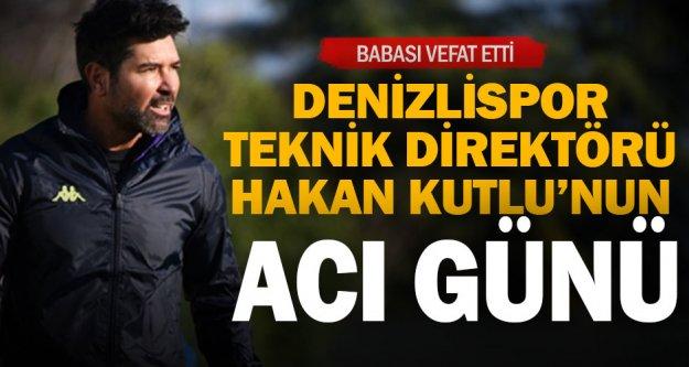 Denizlispor Teknik Direktörü Hakan Kutlu'nun acı günü
