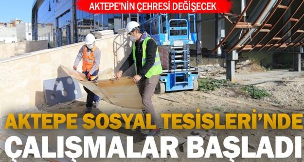 Aktepe Sosyal Tesisleri'nde çalışmalar başladı