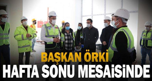 Başkan Örki'nin hafta sonu mesaisi