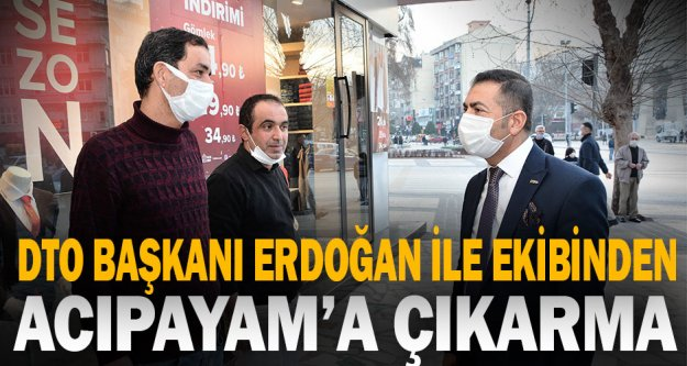 DTO Başkanı Erdoğan ile ekibinden Acıpayam'a çıkarma