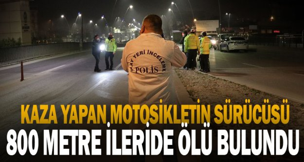 Kaza yapan motosikletin sürücüsü 800 metre ileride ölü bulundu