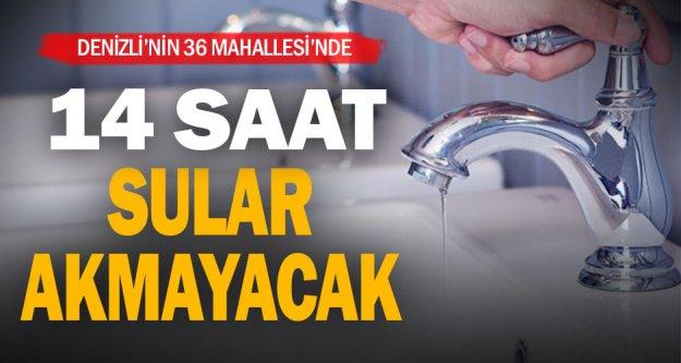Denizli'nin 36 mahallesi 14 saat susuz kalacak
