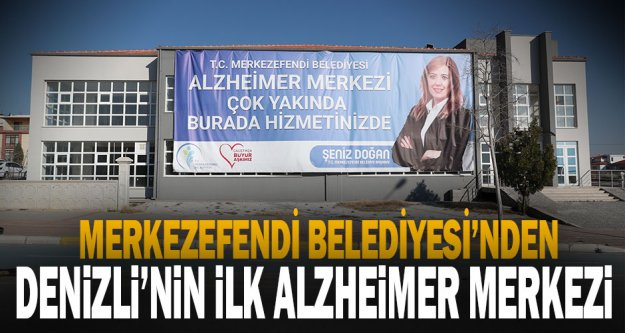 Merkezefendi Belediyesi'nden Denizli'nin İlk Alzheimer Merkezi
