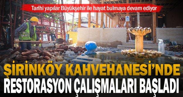 Şirinköy Kahvehanesi'nde restorasyon çalışmaları başladı