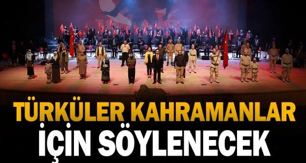 Türküler kahramanlar için söylenecek