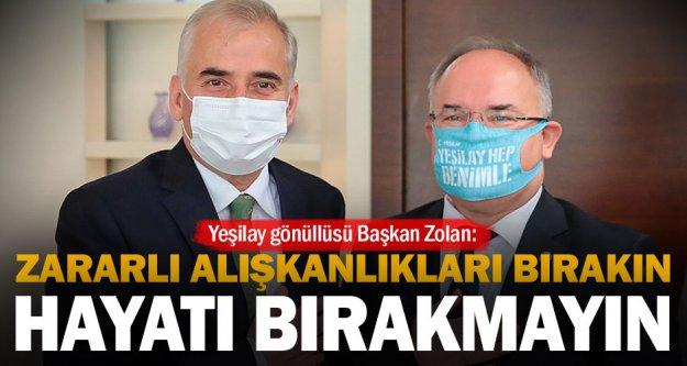 Yeşilay gönüllüsü Başkan Zolan: 'Zararlı alışkanlıkları bırakın, hayatı bırakmayın'