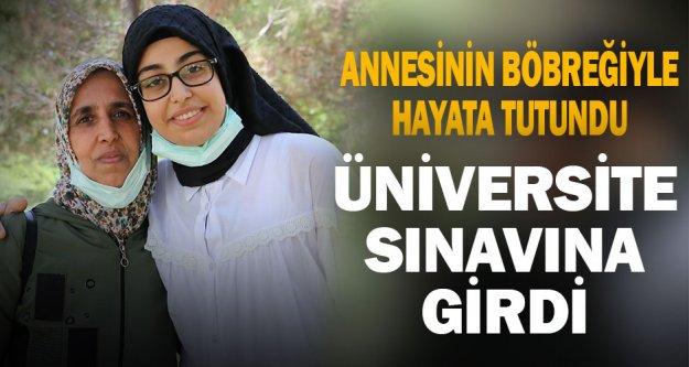 Annesinden yapılan böbrek nakliyle sağlığına kavuşan Beyzanur'un üniversite sınavı heyecanı
